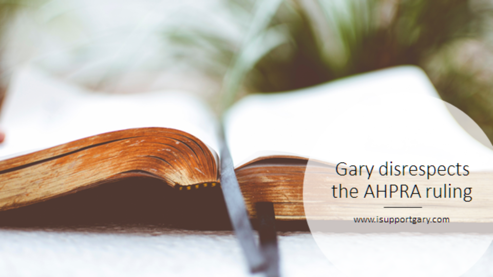 Gary Disrespects The Ahpra Ruling